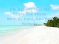 Nobody fill my heart like Jesus