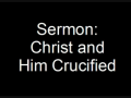 Sermon: Christ and Him Crucified