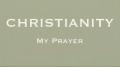 CHRISTIANITY - MY PRAYER