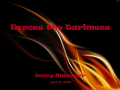 Expose the Darkness by Jerry Mawhorr - Part 1