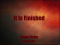 It Is Finished by Craig Strain - Part 1