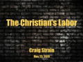 The Christians Labor - Craig Strain - Part 2