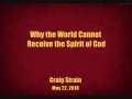 Why the World Cannot Receive the Spirit of God - Craig Strain - Part 1
