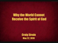 Why the World Cannot Receive the Spirit of God - Craig Strain - Part 2