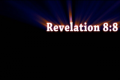 Revelation 8: 8-9  Is This Prophecy Being Fulfilled?