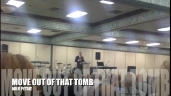 MOVE OUT OF THAT TOMB - Message by ARLIE PETREE