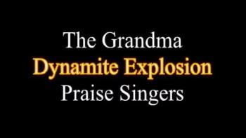 ~ The Grandma Dynamite Explosion Praise Singers ~