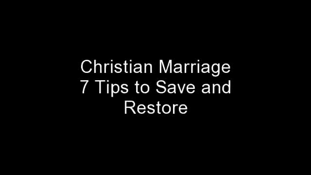 Christian Marriage Advice - 7 Tips to Save and Restore