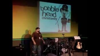Bobblehead Christianity 10-8-10 pt 2