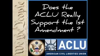DOES THE ACLU SUPPORT THE 1ST AMENDMENT? ~ www.RichardAberdeen.com
