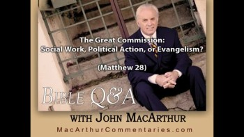 The Great Commission: Social Work, Political Action, or Evangelism? (Matthew 28)