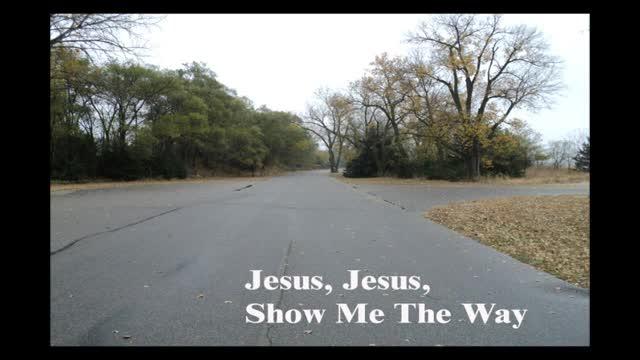 Jesus, Jesus, Show Me The Way