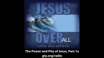Jesus Over All: The Power and Pity of Jesus, #1a