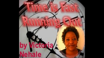 Time is FAST Running Out! Victoria Nahale
