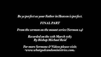 Be ye perfect as your Father in Heaven is perfect - Final Part