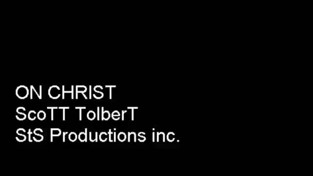 SCOTT TOLBERT....ON CHRIST