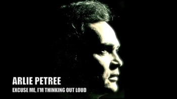 EXCUSE ME, I'M THINKING OUT LOUD - ARLIE PETREE