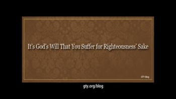 It's God's Will That You Suffer for Righteousness' Sake