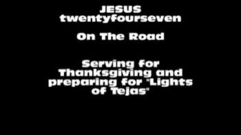 JESUS twentyfourseven On The Road Video UpdateThanksgivingWM.wmv