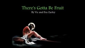 There's Gotta Be Fruit by Vic & Eva Zarley