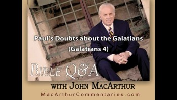 Paul's Doubts about the Galatians (Galatians 4)