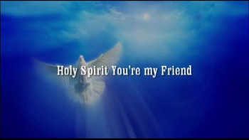 Holy Spirit You Are My Friend
