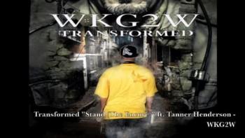 "Transformed ""Stand "" ft Tanner Henderson - WKG2W"