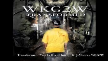 "Transformed "" War is Over "" ft J-Moors - WKG2W"