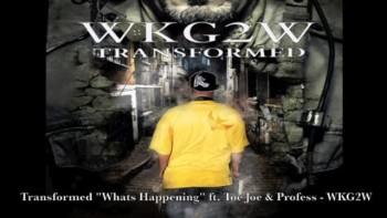 "Transformed "" Whats Happening "" ft Toe Joe & Profess - WKG2W"