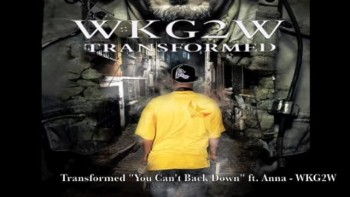"""Transformed """" You Cant Back Down """" ft Anna - WKG2W"""