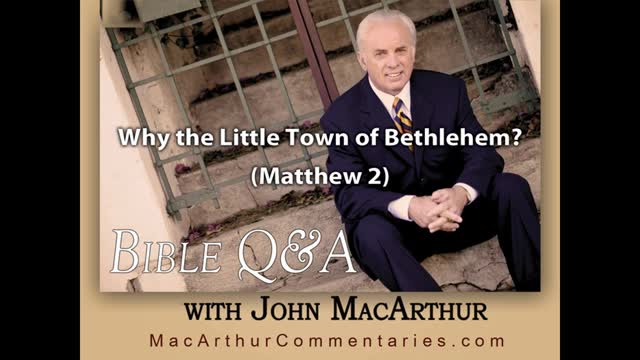 Why the Little Town of Bethlehem? (Matthew 2:1-12)