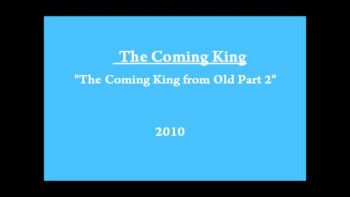 The Coming King of Old part 2