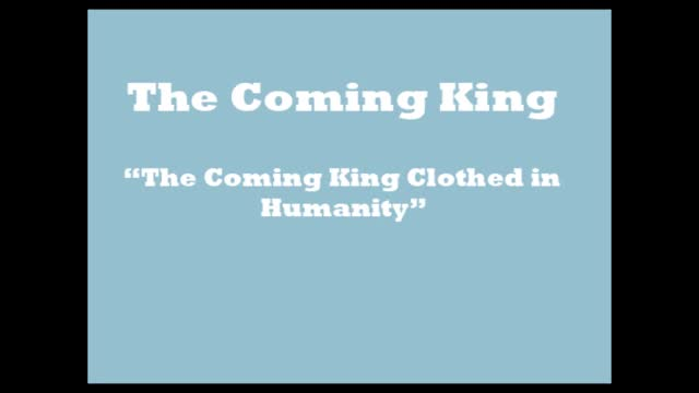 The Coming King Clothed in Humanity