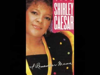 """I Remember Mama"" Shirley Caesar"