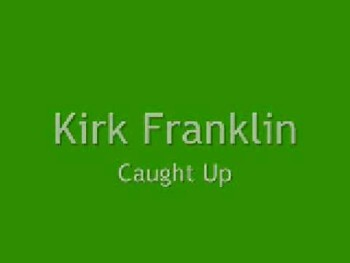 Kirk Franklin - Caught Up