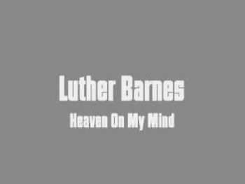Luther Barnes - Heaven On My Mind