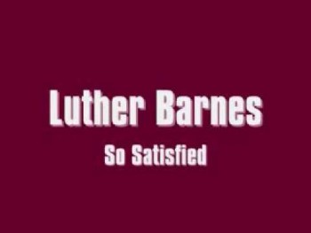 Luther Barnes - So Satisfied