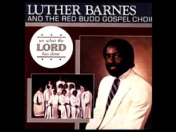 Luther Barnes & The Red Budd Gospel Choir (Jesus Cares)