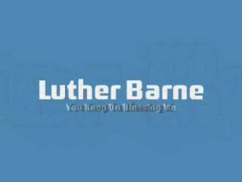 Luther Barnes - You Keep On Blessing Me