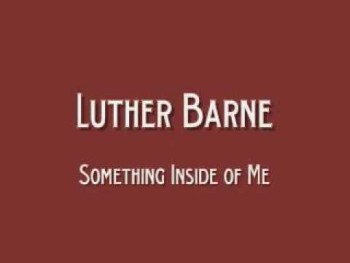 Luther Barnes - There's Something Inside Of Me