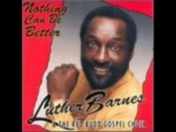 Luther Barnes & RBGC-Nothing Can Be Better