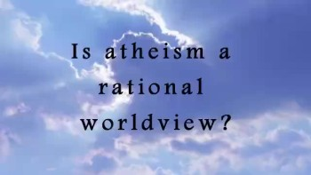 Is atheism a rational worldview?