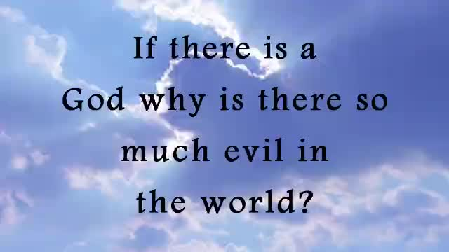If there's a God why is there so much evil in the world?