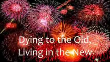 RCC Sermon 2011-01-02 (Dying to the Old, Living in the New)