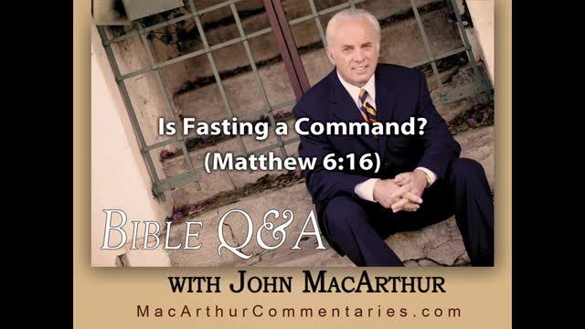 Is Fasting a Command? (Matthew 6:16) John MacArthur