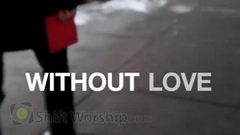 Without Love - Shift Worship