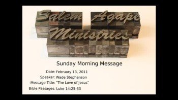 02-13-2011 Wade Stephenson, The Love of Jesus, Luke 14:25-33