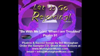 Be With Me Lord, When I Am Troubled - Psalm 91