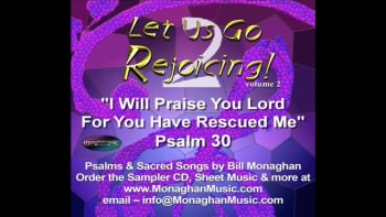 I Will Praise You Lord, For You Have Rescued Me - Psalm 30