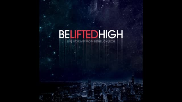 Be Lifted High- Bethel Live